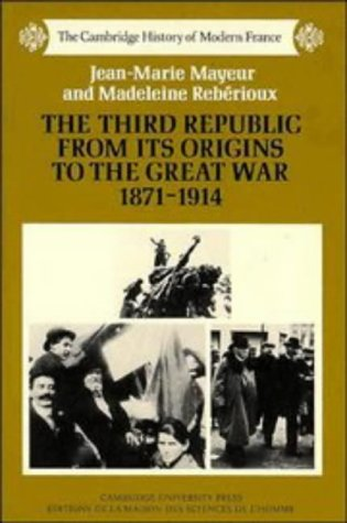 The Third Republic from its Origins to the Great War, 1871–1914 (The Cambridge History of Modern France)