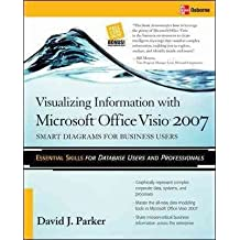 [(Visualizing Information with Microsoft Office Visio 2007 : Smart Diagrams for Business Users)] [By (author) David J. Parker] published on (June, 2007)