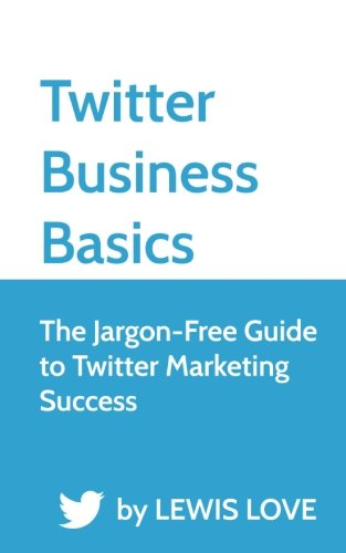 twitter-business-basics-the-jargon-free-guide-to-twitter-marketing-success