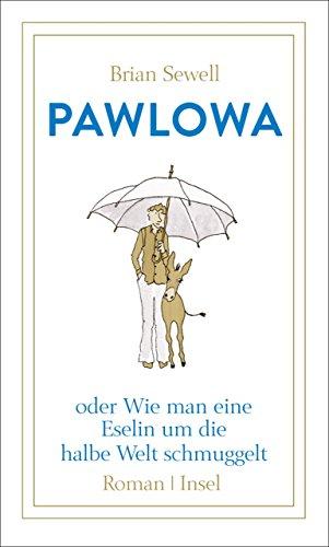 Pawlowa: oder Wie man eine Eselin um die halbe Welt schmuggelt (White Ein Man Wie)