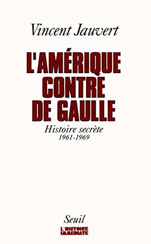 L'Amérique contre de Gaulle : Histoire secrète, 1961-1969