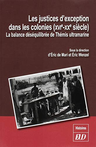 Les justices d'exception dans les colonies (XVIe-XXe siècle) : La balance déséquilibrée de Thémis ultramarine