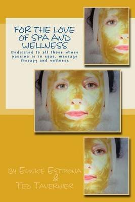 [(For the Love of Spa and Wellness : Dedicated to All Those Whose Passion Is in Spas, Massage Therapy and Wellness)] [By (author) Eunice Estipona ] published on (November, 2013)