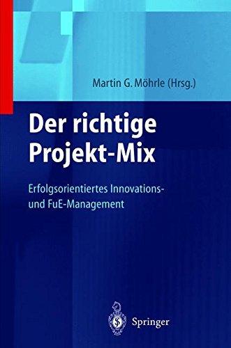 Der richtige Projekt-Mix: Erfolgsorientiertes Innovations-und FuE-Management (Innovations- und Technologiemanagement)