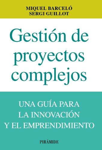 Gestión De Proyectos Complejos. Una Guía Para La Innovación Y El Emprendimiento (Empresa Y Gestión)