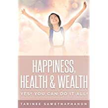 Happiness, Health & Wealth: Yes! You Can Do It All!