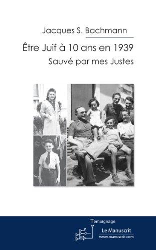 Être Juif à 10 ans en 1939. Sauvé par mes Justes (Témoignages) (French Edition)