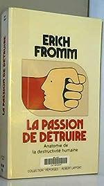 LA PASSION DE DETRUIRE. Anatomie de la destructivité humaine de Erich Fromm