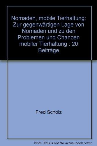 Nomaden, mobile Tierhaltung: zur gegenwärtigen Lage von Nomaden und zu den Problemen und Chancen mobiler Tierhaltung; 20 Beiträge
