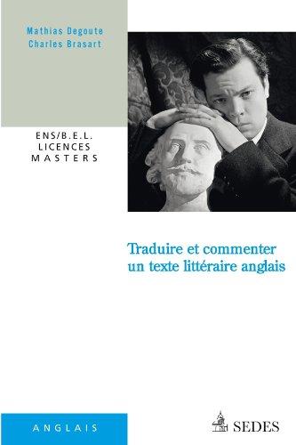 Traduire et commenter un texte littéraire anglais: ENS / B.E.L. / LICENCES / MASTERS par Mathias Degoute, Charles Brasart