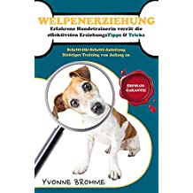 ☆ ☆ ☆ Welpenerziehung - Erfahrene Hundetrainerin verrät effektive ErziehungsTipps & Tricks ☆ ☆ ☆: Ein Ratgeber für Welpenbesitzer und Einsteiger.