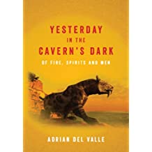 Yesterday in the Cavern's Dark Of fire, spirits and men (English Edition)
