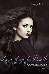 Love You to Death, Season 2: The Unofficial Companion to the Vampire Diaries by Crissy Calhoun (2011-09-01)