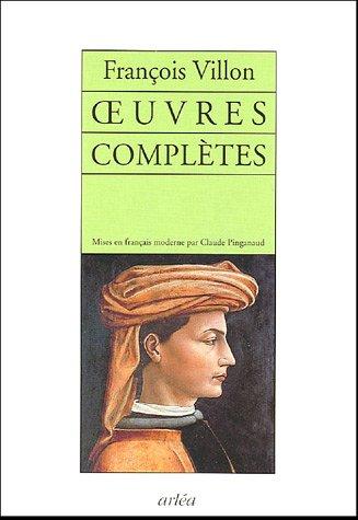 Oeuvres complètes : Le lais [ legs ] ; Le Testament ; Poésies diverses ; Jargon et jobelin par Francois Villon