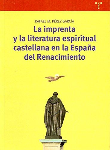 La imprenta y la literatura espiritual castellana en la España del Renacimiento (Biblioteconomía y Administración Cultural) por Rafael Pérez García