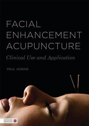 Facial Enhancement Acupuncture: Clinical Use and Application by Paul Adkins (2013-10-31)