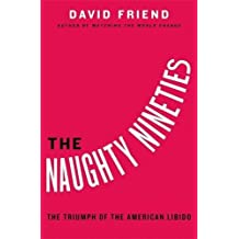 The Naughty Nineties: The Triumph of the American Libido