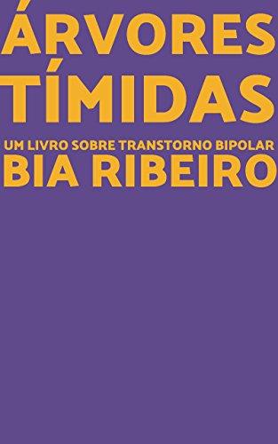 Árvores Tímidas: Um livro sobre Transtorno Bipolar (Portuguese Edition) von [Ribeiro, Bia]