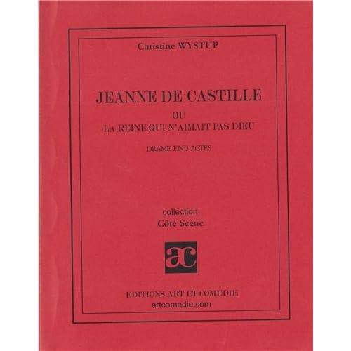 Jeanne de Castille ou la reine qui n'aimait pas Dieu