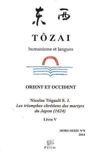 Tozai, Hors-Serie N 8/2014. Humanisme et Langues - Nicolas Trigault S .J., <I>les Triomphes Chretien