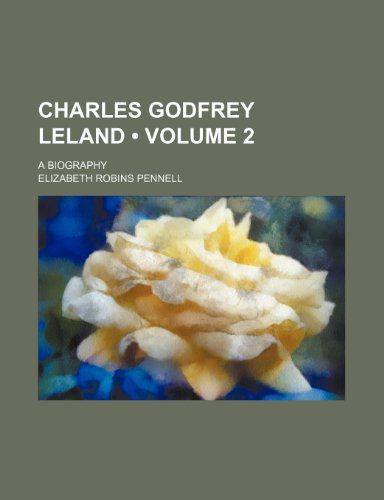 Charles Godfrey Leland (Volume 2); A Biography