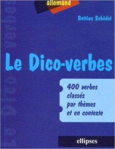 Allemand, le Dico-verbes : 400 verbes classés par thèmes et en contexte de Bettina Schödel ( 24 janvier 2002 )