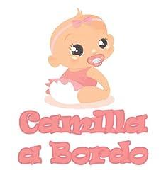 Idea Regalo - Adesivo Bimbo Bimba a Bordo - CAMILLA - NOME PERSONALIZZATO 12 CM - femmina - stickers auto esterno VINILE LUCIDO