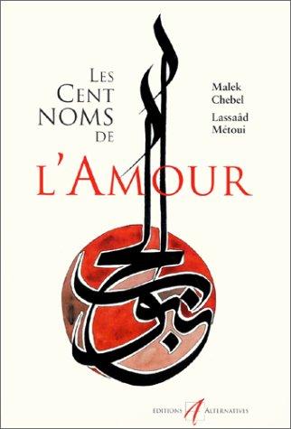 Les cent noms de l'amour par Malek Chebel, Lassaâd Métoui