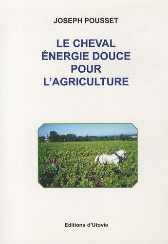 Le cheval : énergie douce pour l'agriculture
