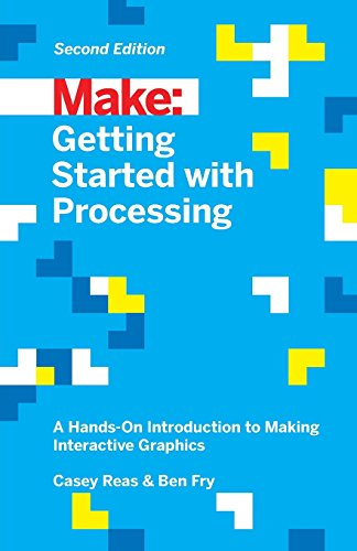 Make: Getting Started with Processing: A Hands-On Introduction to Making Interactive Graphics (Make: Technology on Your Time) por Casey Reas