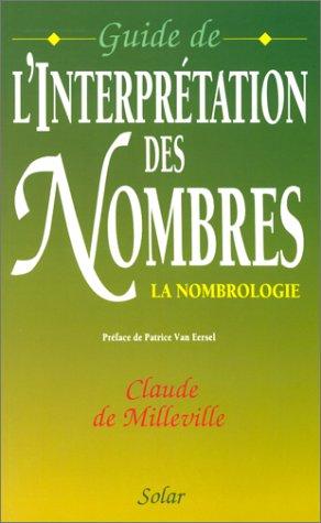 Guide de l'interprétation des nombres. La Nombrologie par Claude de Milleville
