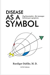 Disease as a Symbol: Psychosomatics - the messages behind your symptoms Gebundene Ausgabe