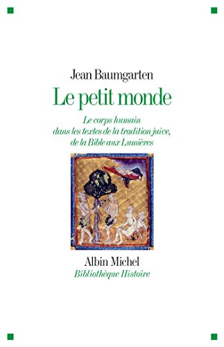 Le Petit Monde : Le corps humain dans les textes de la tradition juive, de la Bible aux Lumières (A.M. BB.HIST.) por Jean Baumgarten