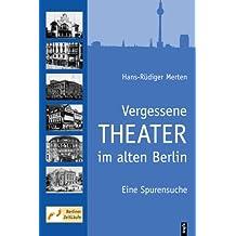 Vergessene Theater im alten Berlin: Eine Spurensuche