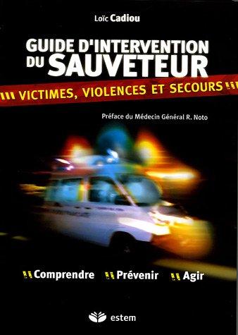 Guide d'intervention du sauveteur : Victimes, violences et secours