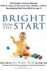 Bright from the Start: The Simple, Science-Backed Way to Nurture Your Child's Developing Mind, from Birth to Age 3 - Greenlight ( BRIGHT FROM THE START: THE SIMPLE, SCIENCE-BACKED WAY TO NURTURE YOUR CHILD'S DEVELOPING MIND, FROM BIRTH TO AGE 3 - GREENLIGHT ) BY Stamm, Jill( Author ) on Aug-02-2007 Hardcover