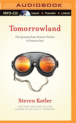 Tomorrowland: Our Journey from Science Fiction to Science Fact por Steven Kotler