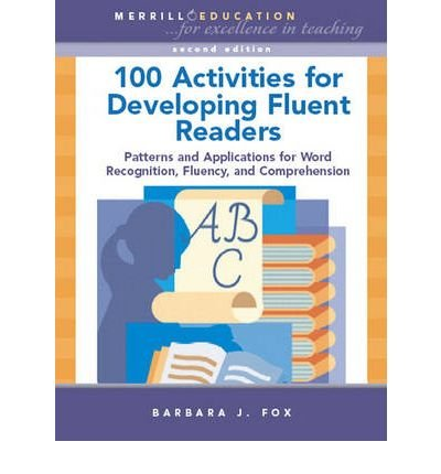 By Fox, Barbara J. ( Author ) [ 100 Activities for Developing Fluent Readers: Patterns and Applications for Word Recognition, Fluency, and Comprehension By Jun-2007 Paperback