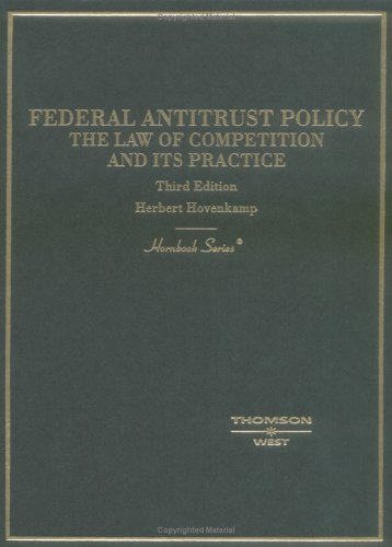 Federal Antitrust Policy: The Law of Competition and Its Practice (Hornbook Series Student Edition) by Herbert Hovenkamp