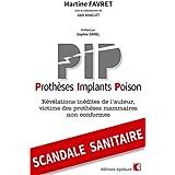 Prothèses-Implants-Poison. Révélations inédites de l'auteur, victime des prothèses mammaires non conformes