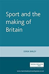 Sport and the Making of Britain (International Studies in the History of Sport)