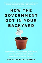 How the Government Got in Your Backyard: Superweeds, Frankenfoods, Lawn Wars, and the (Nonpartisan) Truth About Environmental Policies (English Edition)