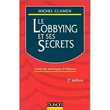LE LOBBING ET SES SECRETS. Guide des techniques d'influence, 2ème édition 1997
