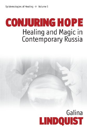 Conjuring Hope: Healing and Magic in Contemporary Russia: Magic and Healing in Contemporary Russia (Epistemologies of Healing)