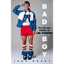 Bad Boy - The Life and Politics of Lee Atwater