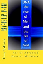 DNA the rise of Man and the fall of God: Are we Advanced Genetic Machine?