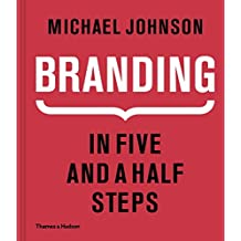 Branding: In Five and a Half Steps: The Definitive Guide to Creating Brand Identity in Five and a Half StepsThe Definitive Guide to the Strategy and Design of Brand Identities in Five and a Half Steps