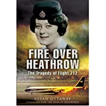 [ FIRE OVER HEATHROW THE TRAGEDY OF FLIGHT 712 ] By Ottaway, Susan ( AUTHOR ) Apr-2008[ Hardback ]