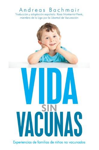 Vida sin Vacunas: Experiencias de familias de niños no vacunados por Andreas Bachmair