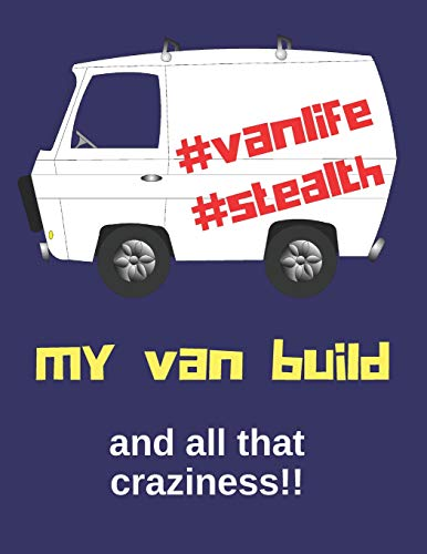 MY VAN BUILD AND ALL THAT CRAZINESS!!: A daily diary, journal or logbook to help plan and keep track of your camper van build costs and progress. Great gift idea also.